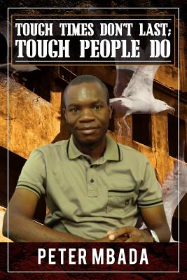 Tough Times Don't Last; Tough People Do - Mbada, Peter
