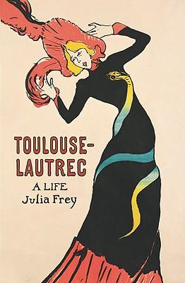 Toulouse-Lautrec: A Life - Frey, Julia