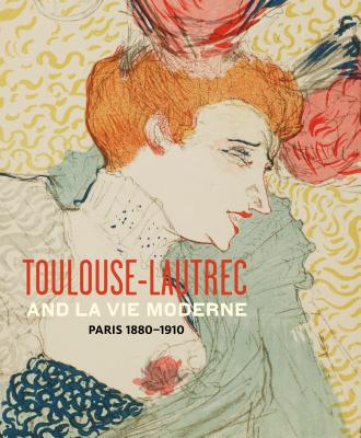 Toulouse- Lautrec and La Vie Moderne: Paris 1880-1910 - Cate, Phillip Dennis, Professor (Editor), and Thomson, Belinda, and Leeman, Fred