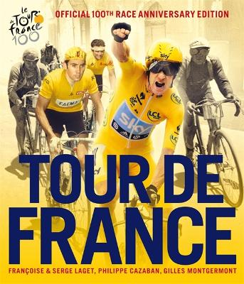 Tour de France: The Official 100th Race Anniversary Edition - Laget, Francoise, and Laget, Serge, and Cazaban, Philippe