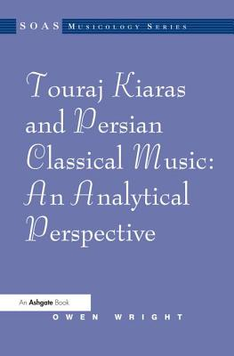 Touraj Kiaras and Persian Classical Music: An Analytical Perspective - Wright, Owen