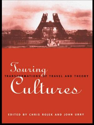 Touring Cultures: Transformations of Travel and Theory - Rojek, Chris, Professor