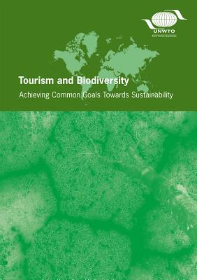 Tourism and Biodiversity: Achieving Common Goals Towards Sustainability - World Tourism Organization (Editor)