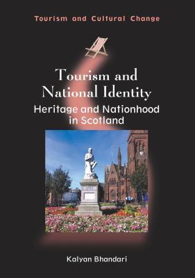 Tourism and National Identity: Heritage and Nationhood in Scotland - Bhandari, Kalyan