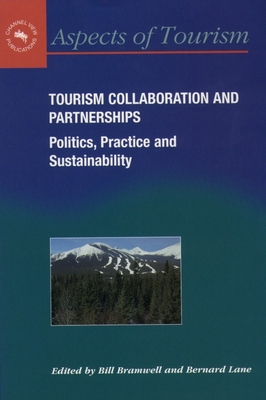Tourism Collaboration and Partnerships: Politics, Practice and Sustainability - Bramwell, Bill (Editor)