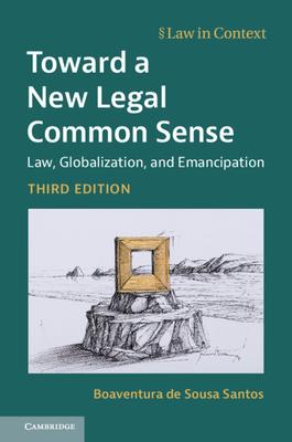 Toward a New Legal Common Sense: Law, Globalization, and Emancipation - de Sousa Santos, Boaventura