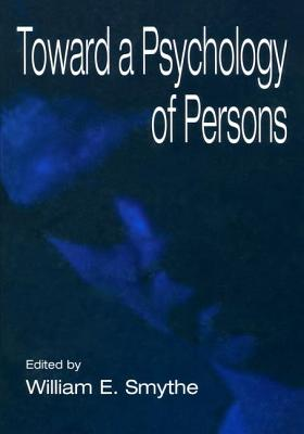 Toward A Psychology of Persons - Smythe, William E. (Editor)