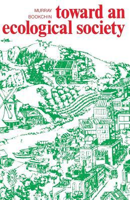 Toward an Ecological Society - Bookchin, Murray