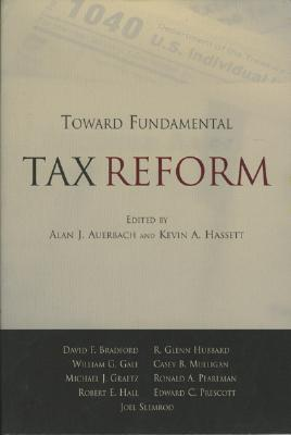 Toward Fundamental Tax Reform - Hassett, Kevin A (Editor), and Auerbach, Alan J (Editor)