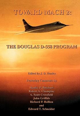 Toward Mach 2: The Douglas D-558 Program (NASA History Series Sp-4222) - Hunley, J D, Mr. (Editor), and Nasa History Office