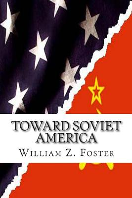 Toward Soviet America - Foster, William Z