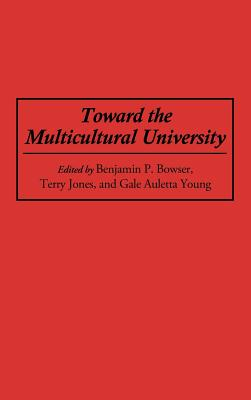 Toward the Multicultural University - Auletta, Gale, and Bowser, Benjamin P, Professor, and Jones, Terry