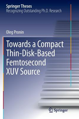 Towards a Compact Thin-Disk-Based Femtosecond Xuv Source - Pronin, Oleg