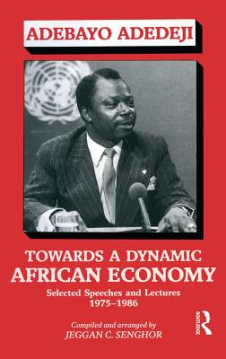 Towards a Dynamic African Economy; Selected Speeches and Lectures 1975-1986 - Adedeji, Adebayo