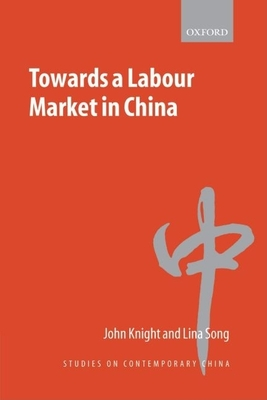 Towards a Labour Market in China - Knight, John, Sir