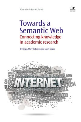 Towards A Semantic Web: Connecting Knowledge in Academic Research - Cope, Bill, and Kalantzis, Mary, and Magee, Liam