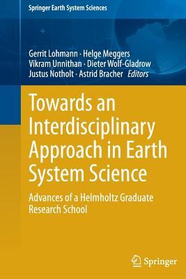 Towards an Interdisciplinary Approach in Earth System Science: Advances of a Helmholtz Graduate Research School - Lohmann, Gerrit (Editor)