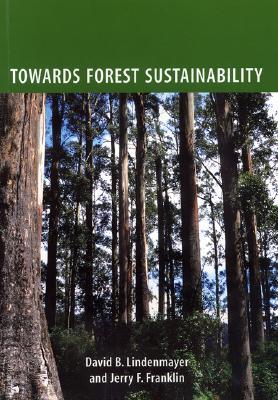 Towards Forest Sustainability - Lindenmayer, David B (Editor)