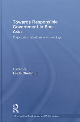 Towards Responsible Government in East Asia: Trajectories, Intentions and Meanings - Li, Linda Chelan (Editor)