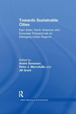 Towards Sustainable Cities: East Asian, North American and European Perspectives on Managing Urban Regions - Marcotullio, Peter J., and Sorensen, Andre (Editor)