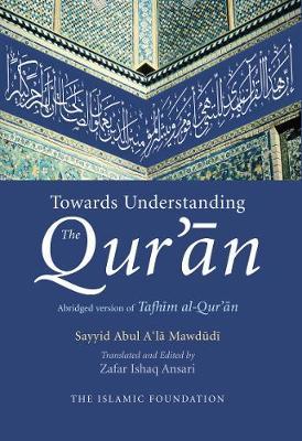 Towards Understanding the Quran - Mawdudi, Sayyid Abul A'la