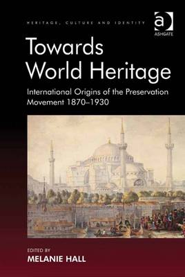 Towards World Heritage: International Origins of the Preservation Movement 1870-1930 - Hall, Melanie