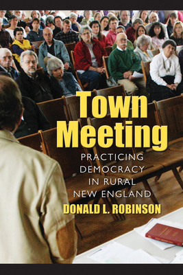 Town Meeting: Practicing Democracy in Rural New England - Robinson, Donald L