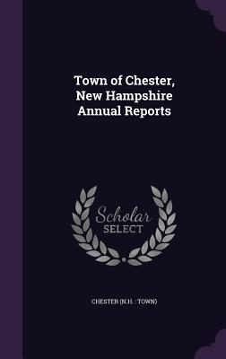 Town of Chester, New Hampshire Annual Reports - Chester, Chester