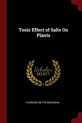 Toxic Effect of Salts on Plants - Magowan, Florence Nettie