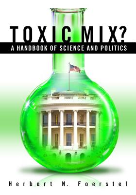 Toxic Mix?: A Handbook of Science and Politics - Foerstel, Herbert N