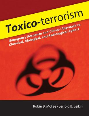 Toxico-Terrorism: Emergency Response and Clinical Approach to Chemical, Biological, and Radiological Agents - McFee, Robin B, and Leikin, Jerrold B, M.D.