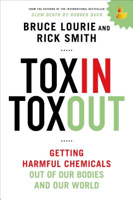 Toxin Toxout: Getting Harmful Chemicals Out of Our Bodies and Our World - Lourie, Bruce, and Smith, Rick