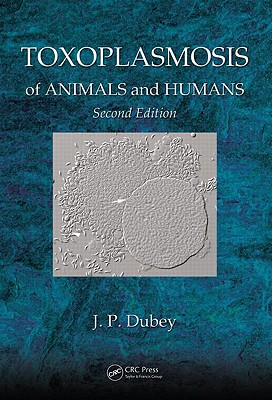 Toxoplasmosis of Animals and Humans - Dubey, J P