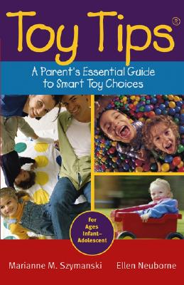 Toy Tips: A Parent's Essential Guide to Smart Toy Choices - Szymanski, Marianne M, and Neuborne, Ellen