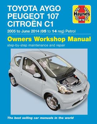 Toyota Aygo, Peugeot 107 & Citroen C1 Petrol Owners Workshop Manual: 2005-14 - Gill, Peter T.