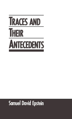Traces and Their Antecedents - Epstein, Samuel D
