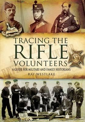 Tracing the Rifle Volunteers: A Guide for Military and Family Historians - Westlake, Ray