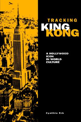 Tracking King Kong: A Hollywood Icon in World Culture -