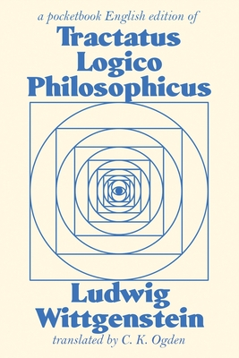 Tractatus Logico-Philosophicus - Wittgenstein, Ludwig, and Ogden, C K (Translated by), and Russell, Bertrand (Introduction by)