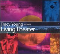 Tracy Young Remixes: Living Theater - DJ Tracy Young