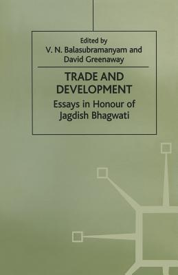 Trade and Development: Essays in Honour of Jagdish Bhagwati - Balasubramanyam, V (Editor), and Greenaway, David (Editor)