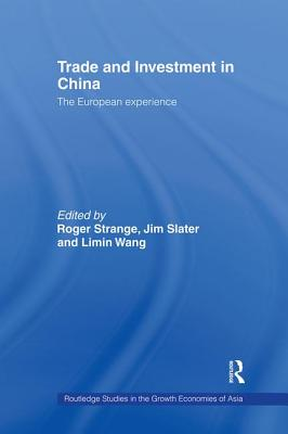 Trade and Investment in China: The European Experience - Wang, Limin (Editor), and Strange, Roger (Editor), and Wang, Umin (Editor)