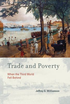 Trade and Poverty: When the Third World Fell Behind - Williamson, Jeffrey G.