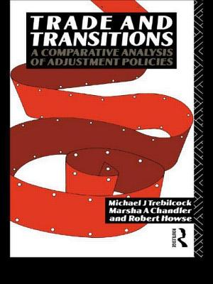 Trade and Transitions: A Comparative Analysis of Adjustment Policies - Trebilcock, M J