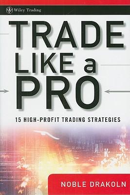 Trade Like a Pro: 15 High-Profit Trading Strategies - Drakoln, Noble