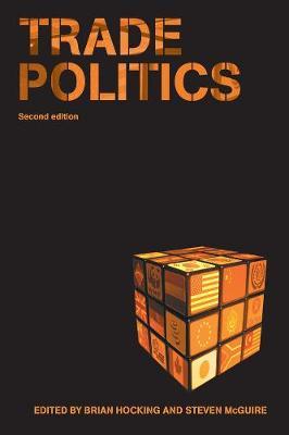 Trade Politics - Hocking, Brian (Editor), and McGuire, Steven (Editor)