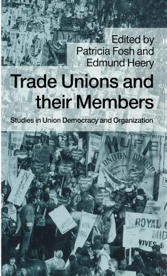 Trade Unions and their Members: Studies in Union Democracy and Organization - Heery, Edmund, Professor, and Fosh, Patricia (Editor)