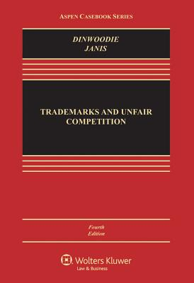 Trademarks and Unfair Competition: Law and Policy - Dinwoodie, Graeme B, Professor