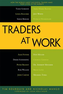 Traders at Work: How the World's Most Successful Traders Make Their Living in the Markets - Bourquin, Tim, and Mango, Nicholas
