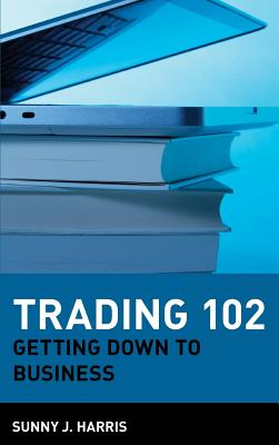 Trading 102: Getting Down to Business - Harris, Sunny J
